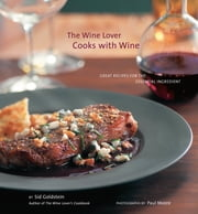 The Wine Lover Cooks with Wine - Great Recipes for the Essential Ingredient ebook by Sid Goldstein,Paul Moore