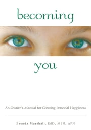 Becoming You - An Owner's Manual for Creating Personal Happiness ebook by Dr. B. Marshall