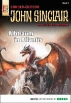 John Sinclair Sonder-Edition - Folge 005 - Albtraum in Atlantis ebook by Jason Dark