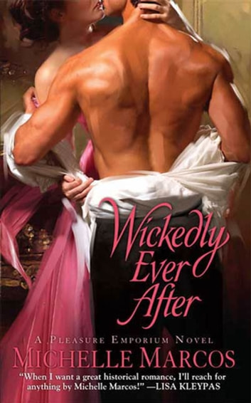 Wickedly Ever After - A Pleasure Emporium Novel ebook by Michelle Marcos