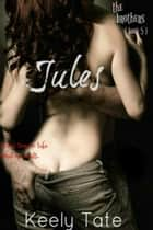 Jules: The Brothers ( Book 5) ebook by Keely Tate
