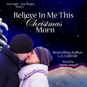 Believe In Me This Christmas Morn audiobook by L.A. Sartor