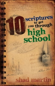 10 Scriptures to Get You Through High School ebook by G. Shad Martin