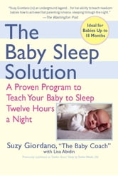 The Baby Sleep Solution - A Proven Program to Teach Your Baby to Sleep Twelve Hours aNight ebook by Suzy Giordano,Lisa Abidin
