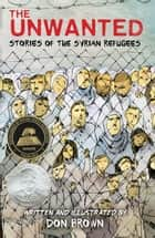 The Unwanted - Stories of the Syrian Refugees ebook by Don Brown