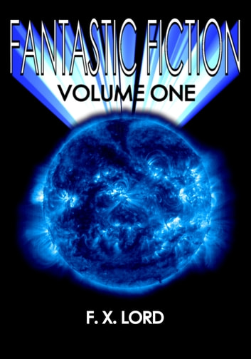 Fantastic Fiction: Volume One ebook by FX Lord