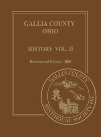 Gallia County, Ohio (Bicentennial) - History Vol. 2; Bicentennial Edition-2003 ebook by Gallia County Historical Society