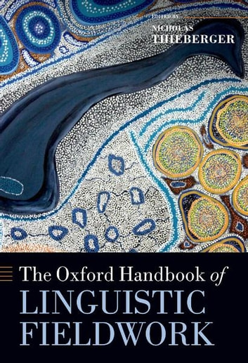 The Oxford Handbook of Linguistic Fieldwork ebook by