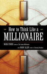 How to Think Like a Millionaire ebook by Marc Fisher & Marc Allen