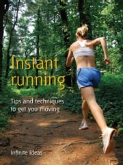 Instant running - Tips and techniques to get you moving ebook by Infinite Ideas