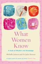 What Women Know ebook by Michelle Jackson, Juliet Bressan