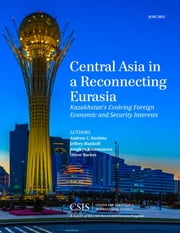 Central Asia in a Reconnecting Eurasia - Kazakhstan's Evolving Foreign Economic and Security Interests ebook by Andrew C. Kuchins,Jeffrey Mankoff,Oliver Backes