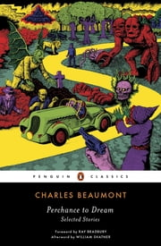 Perchance to Dream - Selected Stories ebook by Charles Beaumont,Ray Bradbury,William Shatner