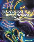 Experiences of an Inexperienced God ebook by Tammara Or Slilat