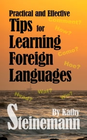 Practical and Effective Tips for Learning Foreign Languages ebook by Kathy Steinemann