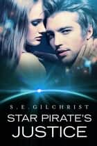 Star Pirate's Justice ebook by S E Gilchrist