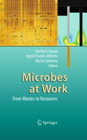 Microbes at Work - From Wastes to Resources ebook by Ingrid Franke-Whittle, Marta Goberna, Heribert Insam