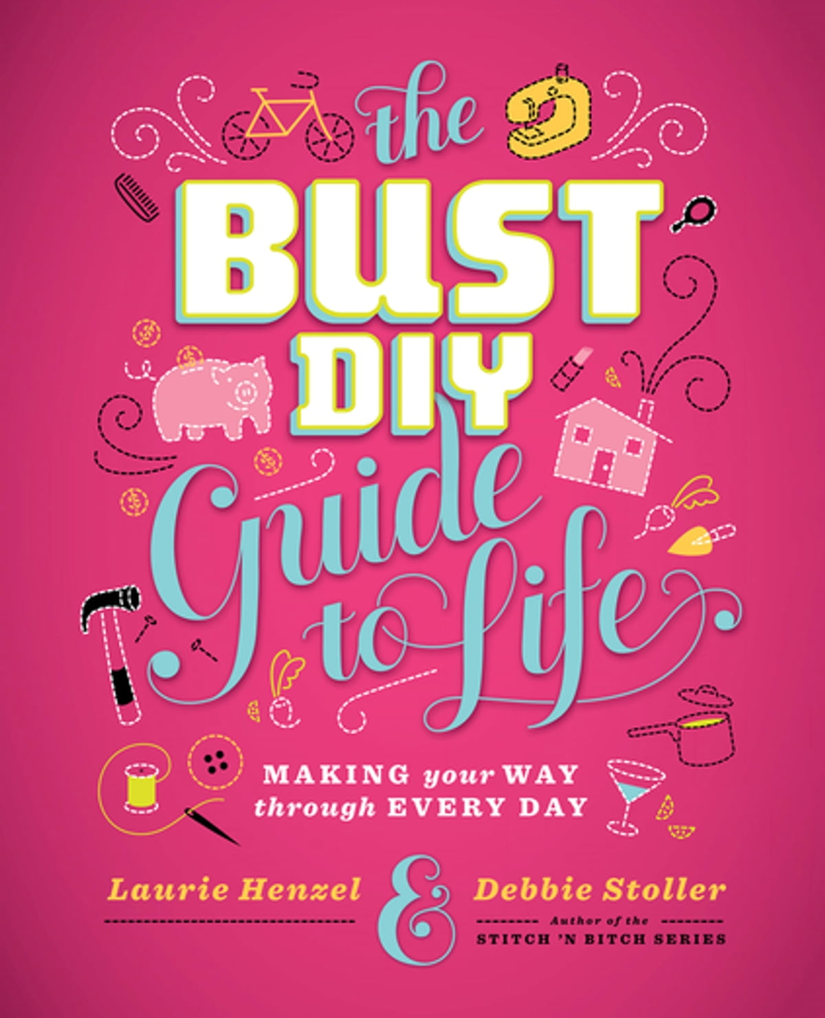 The bust diy guide to life ebook by laurie henzel 9781480494718.
