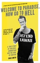 Welcome to Paradise, Now Go to Hell - A True Story of Violence, Corruption and the Soul of Surfing ebook by Chas Smith