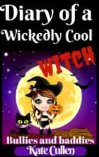 Diary of a Wickedly Cool Witch: Bullies and Baddies ebook by Kate Cullen