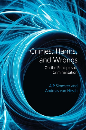 Crimes, Harms, and Wrongs - On the Principles of Criminalisation ebook by Andreas von Hirsch,Professor A P Simester