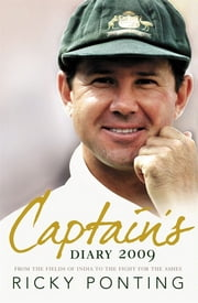 Captain's Diary 2009: From the Fields of India to the Fight for the Ashes ebook by Ricky Ponting