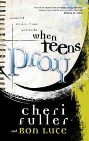When Teens Pray - Powerful Stories of How God Works ebook by Cheri Fuller,Ron Luce
