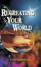 Recreating Your World ebook by Pastor Chris Oyakhilome PhD