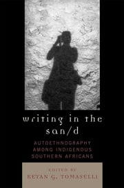 Writing in the San/d - Autoethnography among Indigenous Southern Africans ebook by Keyan G. Tomaselli