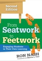 From Seatwork to Feetwork - Engaging Students in Their Own Learning ebook by Ronald J. Nash