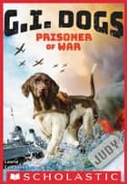 G.I. Dogs: Judy, Prisoner of War ebook by Laurie Calkhoven