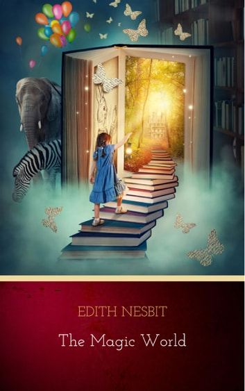 The Magic World ebook by Edith Nesbit