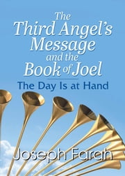 The Third Angel's Message and the Book of Joel - The Day Is at Hand ebook by Joseph Farah