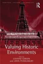 Valuing Historic Environments ebook by John Pendlebury, Lisanne Gibson