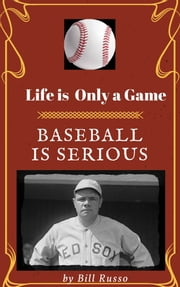 Life is Only a Game Baseball is Serious ebook by Bill Russo