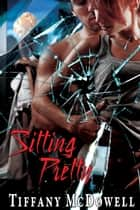 Sitting Pretty ebook by Tiffany McDowell