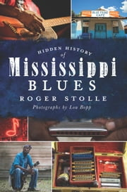 Hidden History of Mississippi Blues ebook by Roger Stolle,Lou Bopp