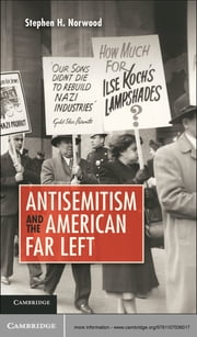 Antisemitism and the American Far Left ebook by Stephen H. Norwood