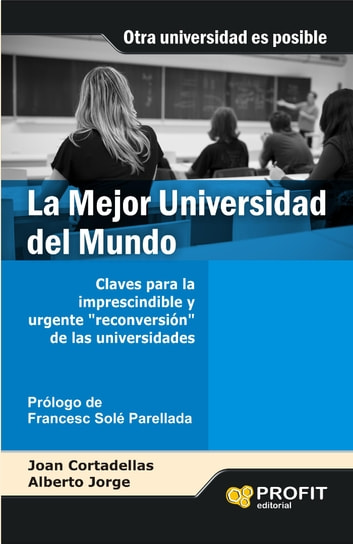 "La mejor Universidad del mundo - Claves para la imprescendible y urgente ""reconversión"" de las universidades eBook by Alberto Jorge Acosta,Joan Cortadellas Àngel"
