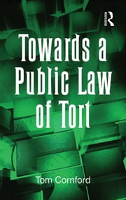 Towards a Public Law of Tort ebook by Tom Cornford