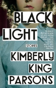 Black Light - Stories ebook by Kimberly King Parsons