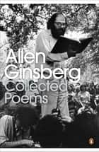 Collected Poems 1947-1997 ebook by Allen Ginsberg