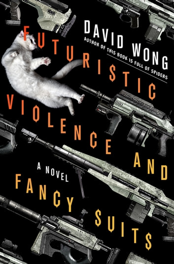 Futuristic Violence and Fancy Suits - A Novel ebook by David Wong