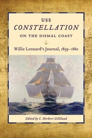 USS Constellation on the Dismal Coast - Willie Leonard's Journal, 1859-1861 ebook by C. Herbert Gilliland,William N. Still Jr.