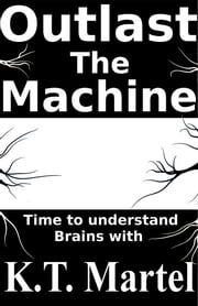 Outlast the Machine - Understand the Brain, Survive the Future ebook by Katrine Martel