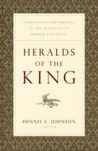 "Heralds of the King - Christ-Centered Sermons in the Tradition of Edmund P. Clowney ebook by Timothy J. Keller, Joseph ""Skip"" Ryan, Iain M. Duguid,..."