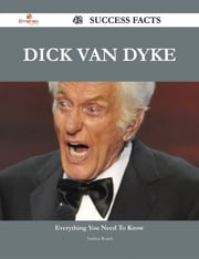 Dick Van Dyke 42 Success Facts - Everything you need to know about Dick Van Dyke ebook by Andrea Roach