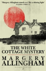 The White Cottage Mystery ebook by Margery Allingham