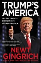Trump's America - The Truth about Our Nation's Great Comeback ebook by Newt Gingrich