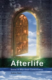 Afterlife: Stories of After-Death Communication ebook by Audrey Healy